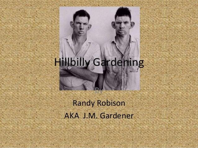 Hillbilly Gardening         By    Randy Robison  AKA J.M. Gardener