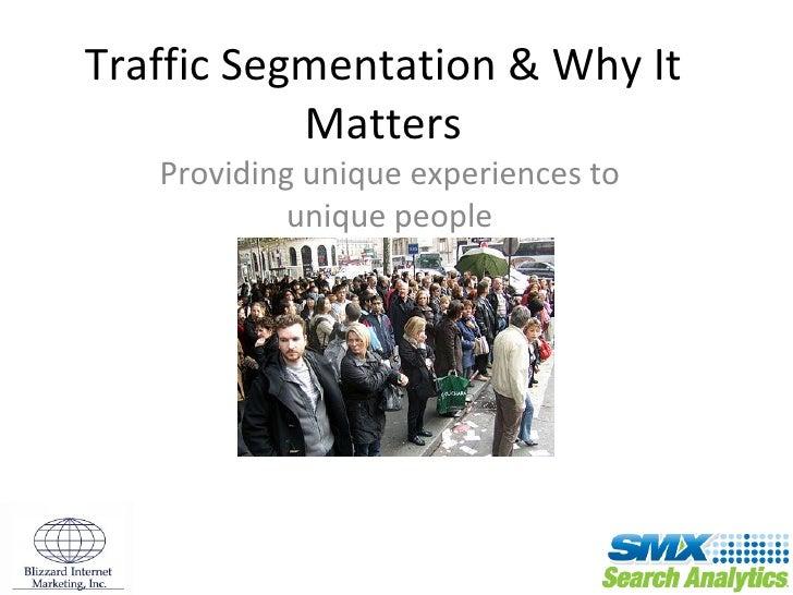 Traffic Segmentation & Why It Matters Providing unique experiences to unique people