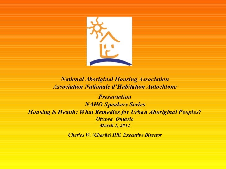 National Aboriginal Housing Association Association Nationale d'Habitation Autochtone Presentation NAHO Speakers Series Ho...