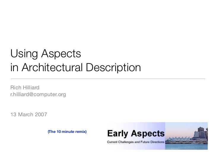 Using Aspectsin Architectural DescriptionRich Hilliardr.hilliard@computer.org13 March 2007                (The 10 minute r...