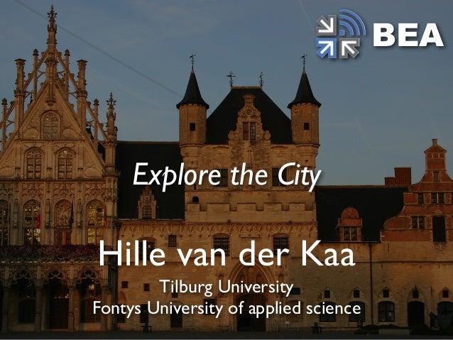Hille van der Kaa Tilburg University Fontys University of applied science Explore the City BEA