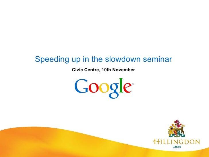 Speeding up in the slowdown seminar Civic Centre, 10th November