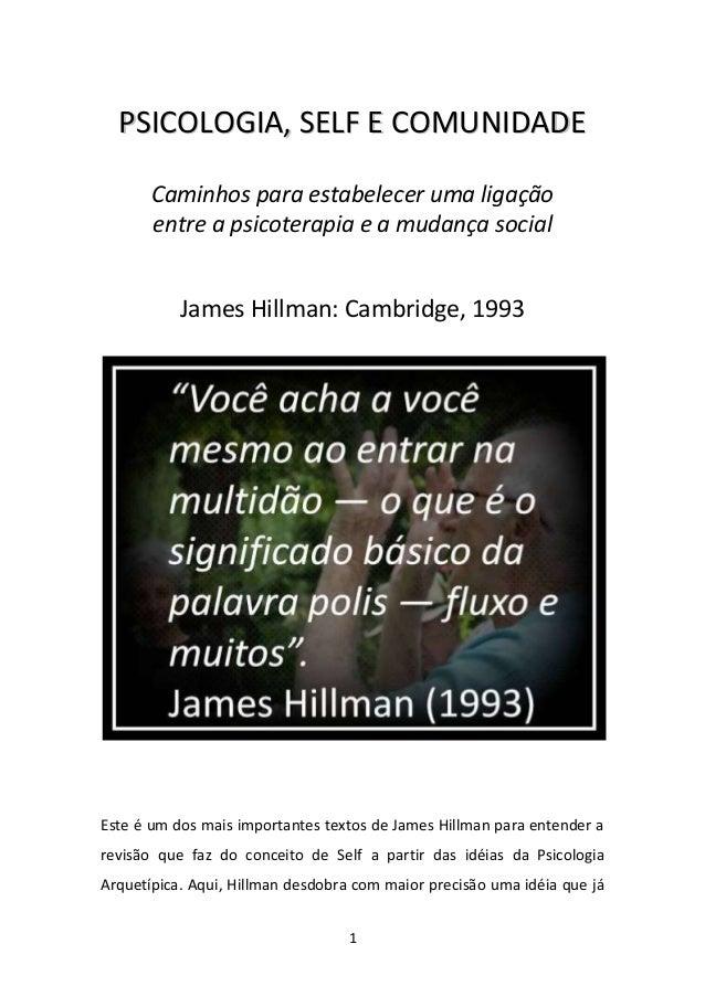 PSICOLOGIA, SELF E COMUNIDADE Caminhos para estabelecer uma ligação entre a psicoterapia e a mudança social  James Hillman...