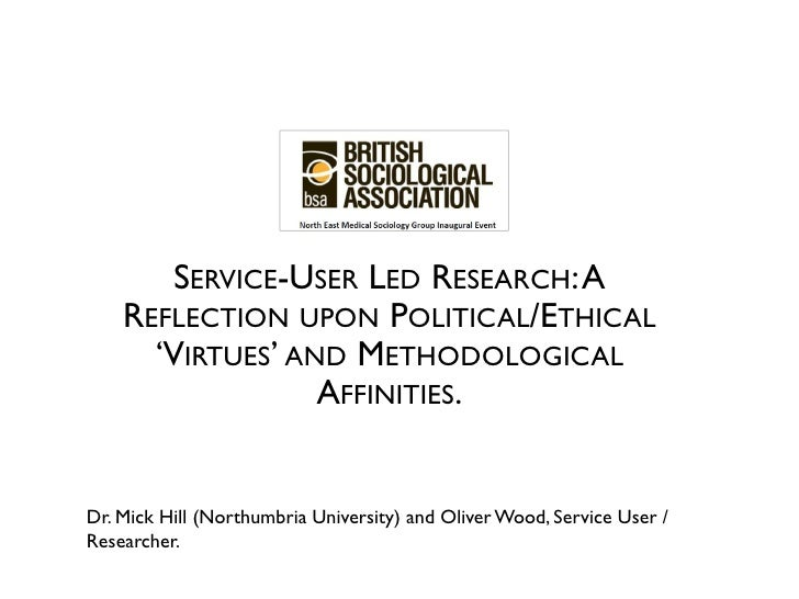 SERVICE-USER LED RESEARCH: A    REFLECTION UPON POLITICAL/ETHICAL      'VIRTUES' AND METHODOLOGICAL                  AFFIN...