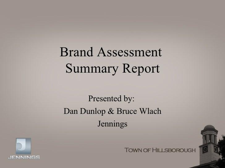 Brand Assessment  Summary Report Presented by:  Dan Dunlop & Bruce Wlach Jennings