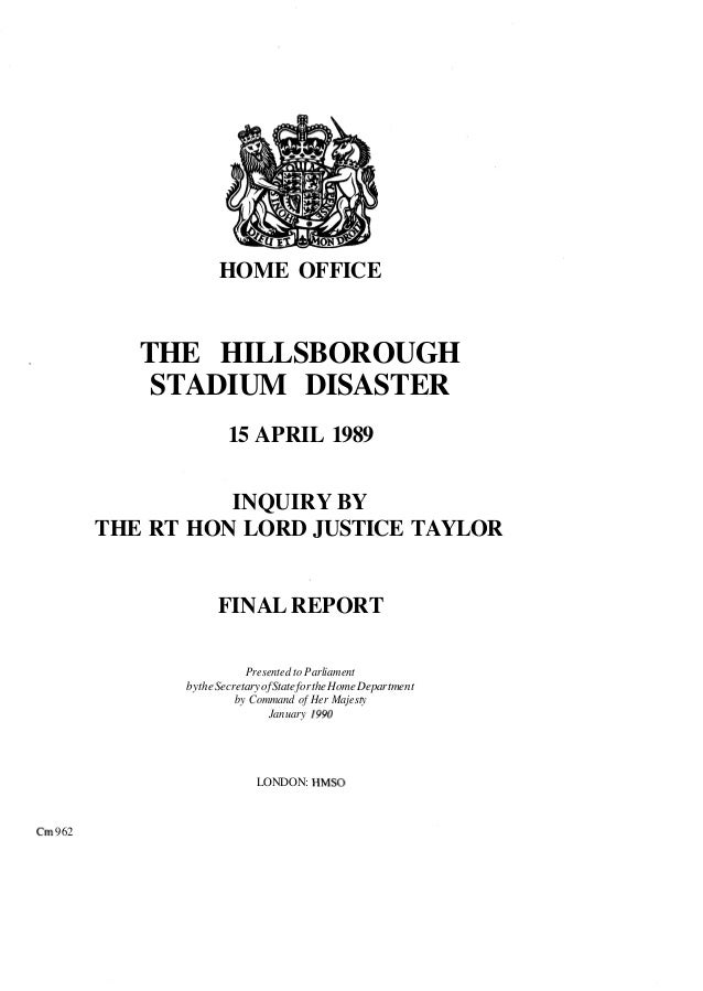 HOME OFFICE THE HILLSBOROUGH STADIUM DISASTER 15 APRIL 1989 INQUIRY BY THE RT HON LORD JUSTICE TAYLOR FINAL REPORT Present...