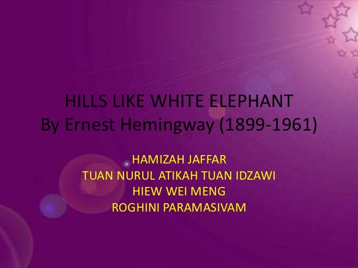 an analysis of the setting in ernest hemingways hills like white elephants Hills like white elephants ernest hemingway album men without women  the girl was looking off at the line of hills they were white in the sun and the country was brown and dry.