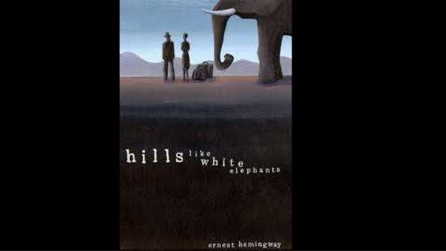 an analysis of abortion in hills like white elephants by ernest hemingway Letting the air into a relationship: metaphorical abortion in 'hill white elephants' david wyche north carolina state university two recurring themes in analyses of ernest hemingway's hills like.