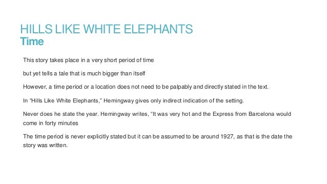 "the usage of setting in hills like white elephants by ernest hemingway Denzel morales dr tomko wrt-201-035 february 6, 2009 irony in ""hills like white elephants"" and ""a&p"" several authors use irony to strengthen their story or to make a point out to its reader."