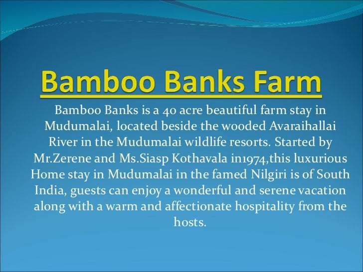 Bamboo Banks is a 40 acre beautiful farm stay in Mudumalai, located beside the wooded Avaraihallai River in the Mudumalai ...
