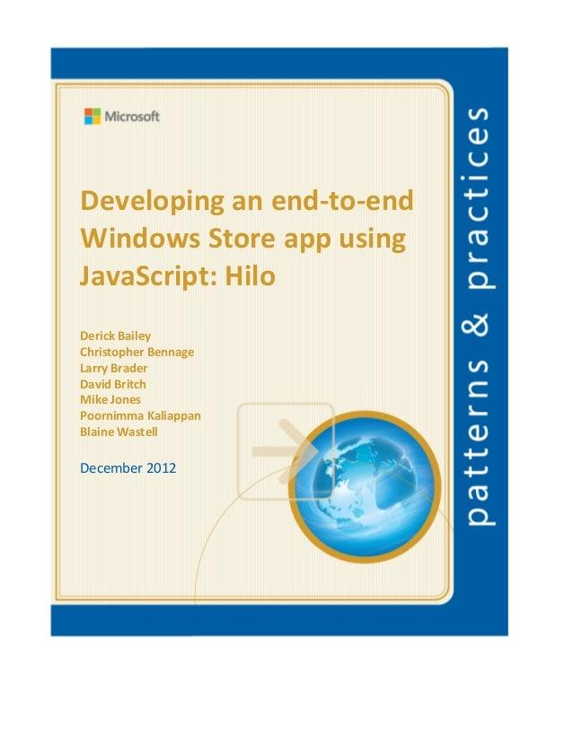 Developing an end-to-endWindows Store app usingJavaScript: HiloDerick BaileyChristopher BennageLarry BraderDavid BritchMik...