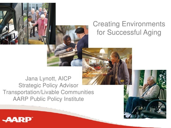 Creating Environments                                   for Successful Aging             Jana Lynott, AICP      Strategic ...