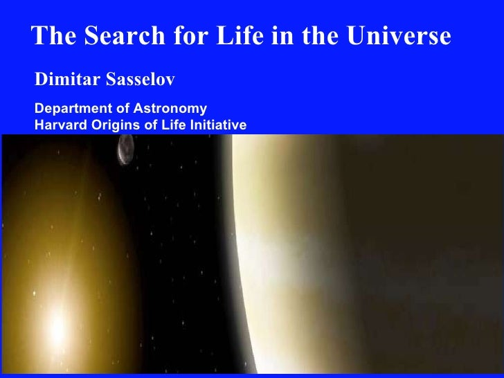 The Search for Life in the Universe Dimitar Sasselov Department of Astronomy Harvard Origins of Life Initiative