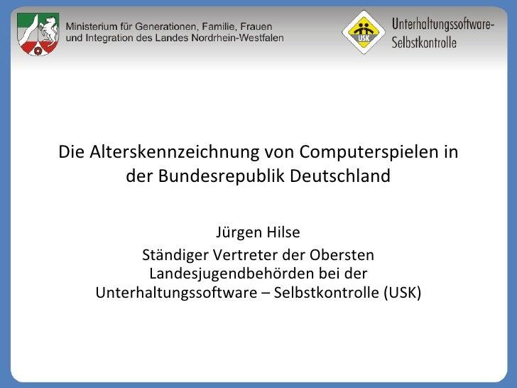 Die Alterskennzeichnung von Computerspielen in der Bundesrepublik Deutschland Jürgen Hilse Ständiger Vertreter der Oberste...