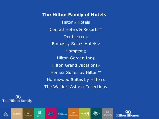 The Hilton Family of Hotels        Hilton® Hotels   Conrad Hotels & Resorts™         Doubletree®    Embassy Suites Hotels®...