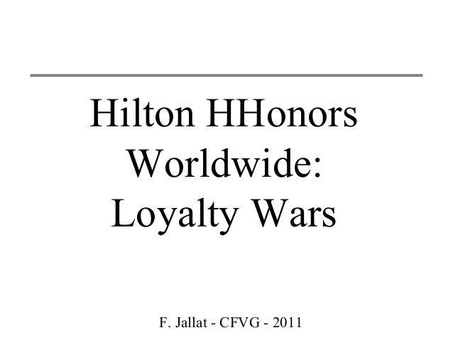 F. Jallat - CFVG - 2011Hilton HHonorsWorldwide:Loyalty Wars