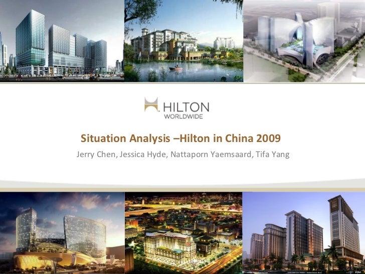 Situation Analysis –Hilton in China 2009Jerry Chen, Jessica Hyde, Nattaporn Yaemsaard, Tifa Yang