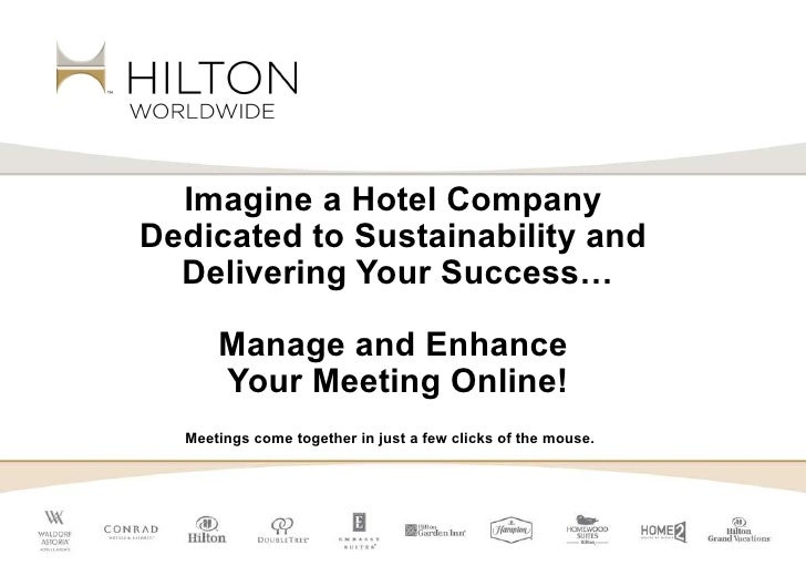 Imagine a Hotel Company  Dedicated to Sustainability and  Delivering Your Success… Manage and Enhance  Your Meeting Online...