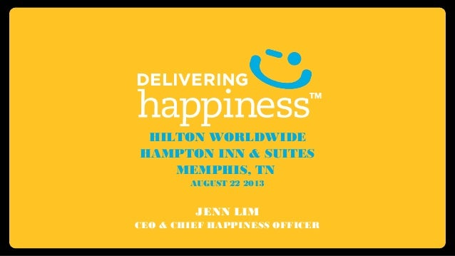 HILTON WORLDWIDE HAMPTON INN & SUITES MEMPHIS, TN AUGUST 22 2013 JENN LIM CEO & CHIEF HAPPINESS OFFICER