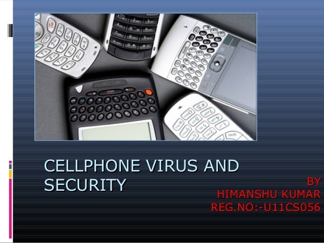 CELLPHONE VIRUS AND BY SECURITY HIMANSHU KUMAR REG.NO:-U11CS056