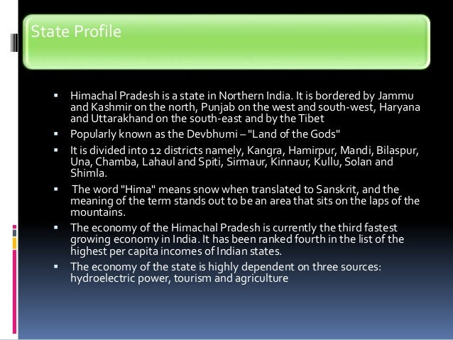 State Profile  Himachal Pradesh is a state in Northern India. It is bordered by Jammu and Kashmir on the north, Punjab on...