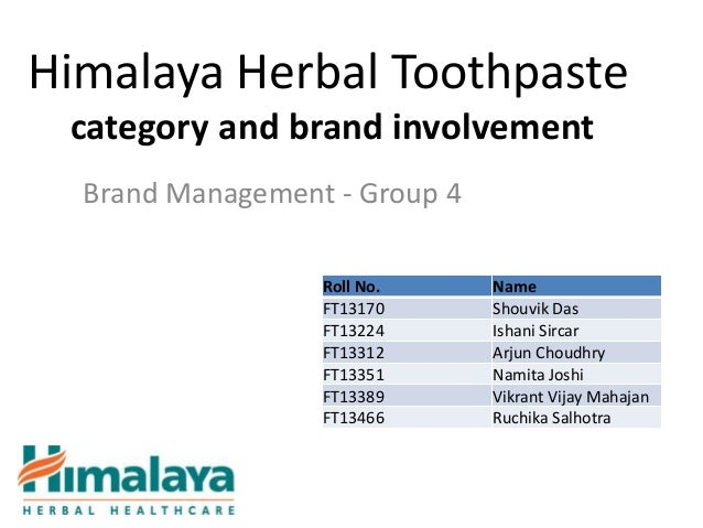 Himalaya Herbal Toothpaste category and brand involvement  Brand Management - Group 4                  Roll No.     Name  ...