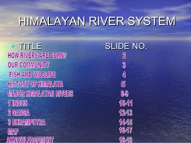 HIMALAYAN RIVER SYSTEM • TITLE  SLIDE NO.