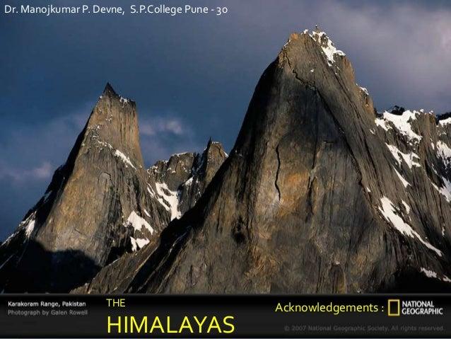 THE HIMALAYAS Acknowledgements : Dr. Manojkumar P. Devne, S.P.College Pune - 30