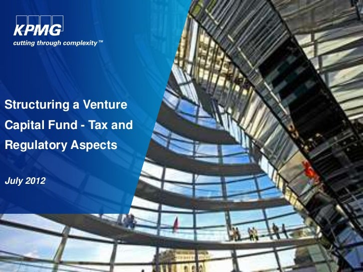 Structuring a VentureCapital Fund - Tax andRegulatory AspectsJuly 2012