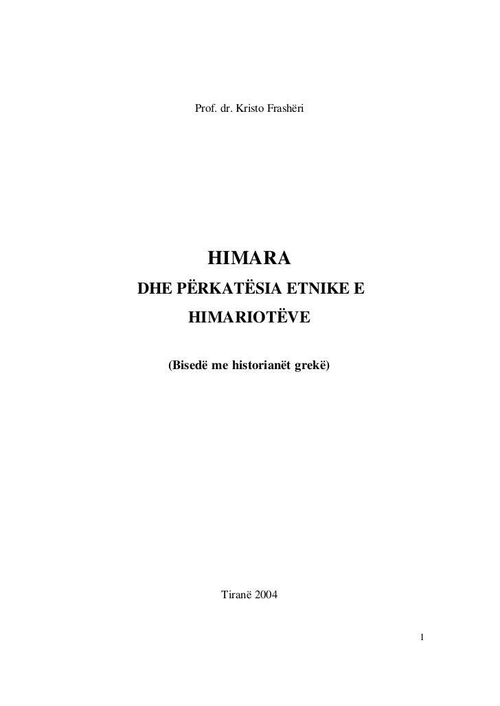 Prof. dr. Kristo Frashëri          HIMARADHE PËRKATËSIA ETNIKE E      HIMARIOTËVE   (Bisedë me historianët grekë)         ...