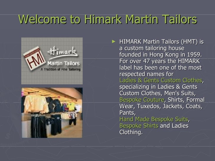 Welcome to  Himark  Martin Tailors <ul><li>HIMARK Martin Tailors (HMT) is a custom tailoring house founded in Hong Kong in...