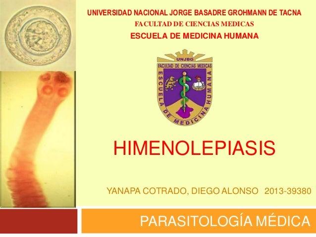 HIMENOLEPIASIS PARASITOLOGÍA MÉDICA YANAPA COTRADO, DIEGO ALONSO 2013-39380 UNIVERSIDAD NACIONAL JORGE BASADRE GROHMANN DE...