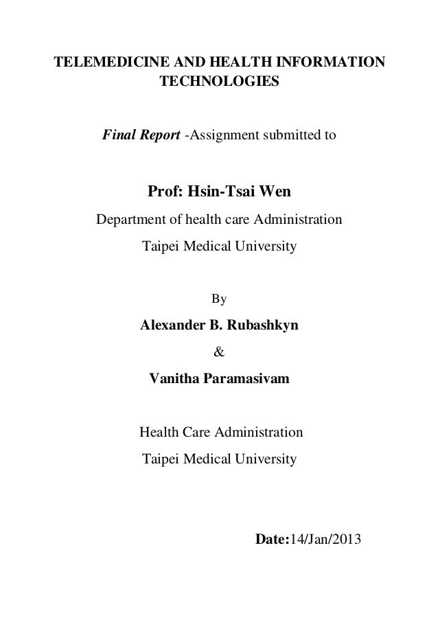 TELEMEDICINE AND HEALTH INFORMATION           TECHNOLOGIES     Final Report -Assignment submitted to            Prof: Hsin...