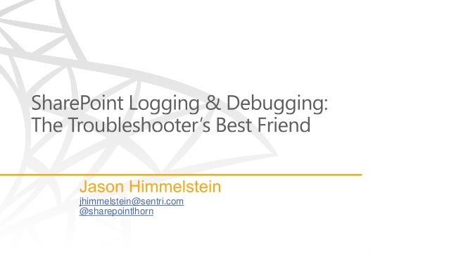 SharePoint Logging and Debugging: The Troubleshooter's Best Friend by Jason Himmelstein - SPTechCon