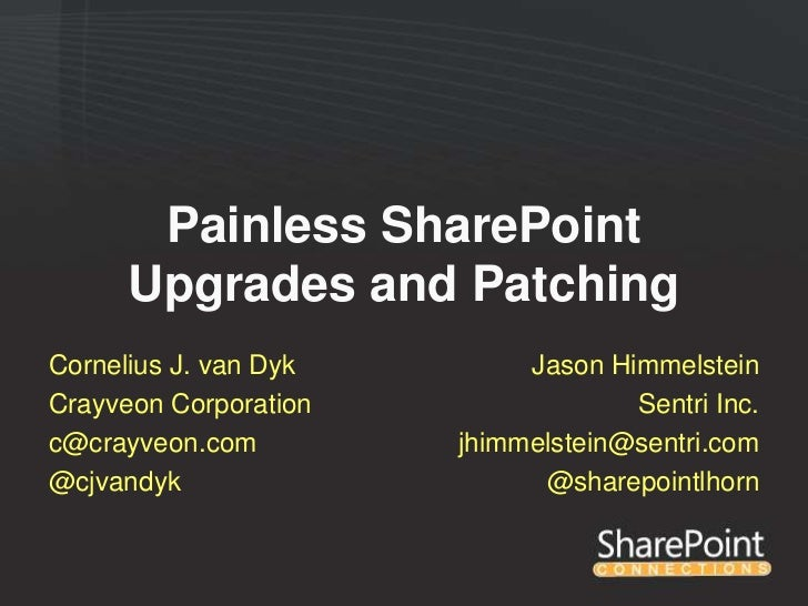 Painless SharePoint      Upgrades and PatchingCornelius J. van Dyk        Jason HimmelsteinCrayveon Corporation           ...