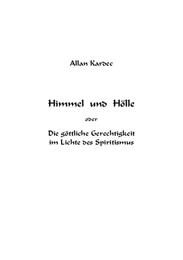 Allan Kardec Himmel und Hölle oder Die göttliche Gerechtigkeit im Lichte des Spiritismus