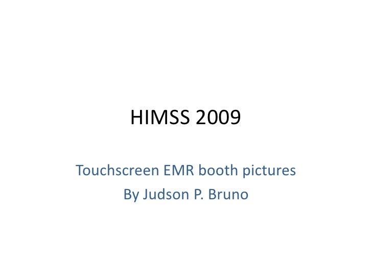 HIMSS 2009<br />Touchscreen EMR booth pictures<br />By Judson P. Bruno<br />