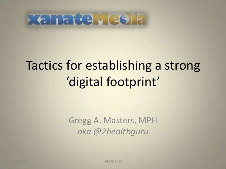 Tactics for establishing a strong              'digital footprint'              Gregg A. Masters, MPH                aka @...