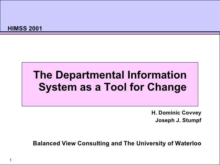 HIMSS 2001 <ul><li>The Departmental Information System as a Tool for Change   </li></ul><ul><li>H. Dominic Covvey </li></u...