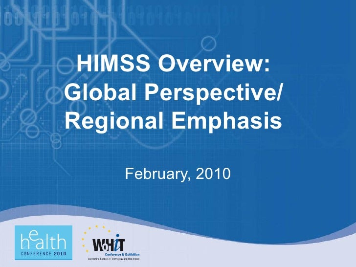 HIMSS Overview: Global Perspective/ Regional Emphasis February, 2010
