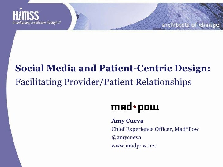 Social Media and Patient-Centric Design:  Facilitating Provider/Patient Relationships  Amy Cueva Chief Experience Officer,...
