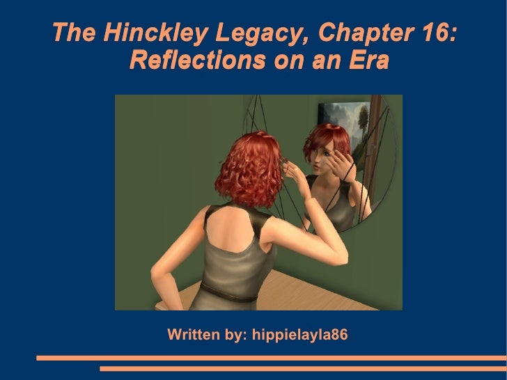 The Hinckley Legacy, Chapter 16:       Reflections on an Era              Written by: hippielayla86