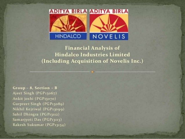 Financial Analysis of Hindalco Industries Limited (Including Acquisition of Novelis Inc.)  Group – 8, Section – B Ajeet Si...