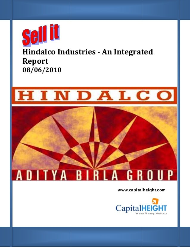 Hindalco Industries Report 08/06/2010 Hindalco Industries - An Integrated www.capitalheight.com ntegrated www.capitalheigh...