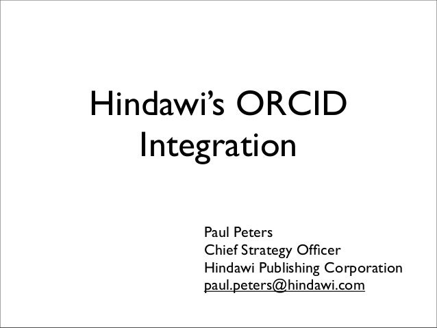 Hindawi's ORCIDIntegrationPaul PetersChief Strategy OfficerHindawi Publishing Corporationpaul.peters@hindawi.com