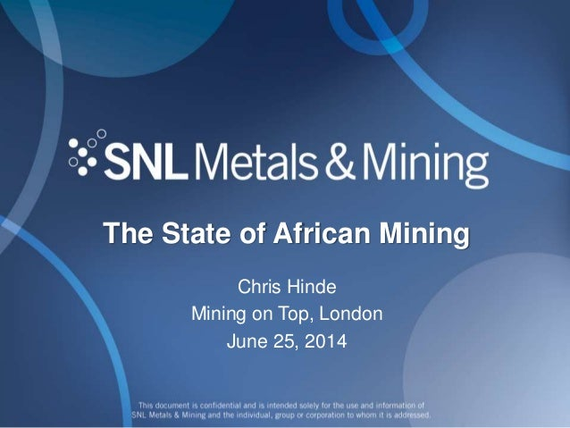 The State of African Mining Chris Hinde Mining on Top, London June 25, 2014