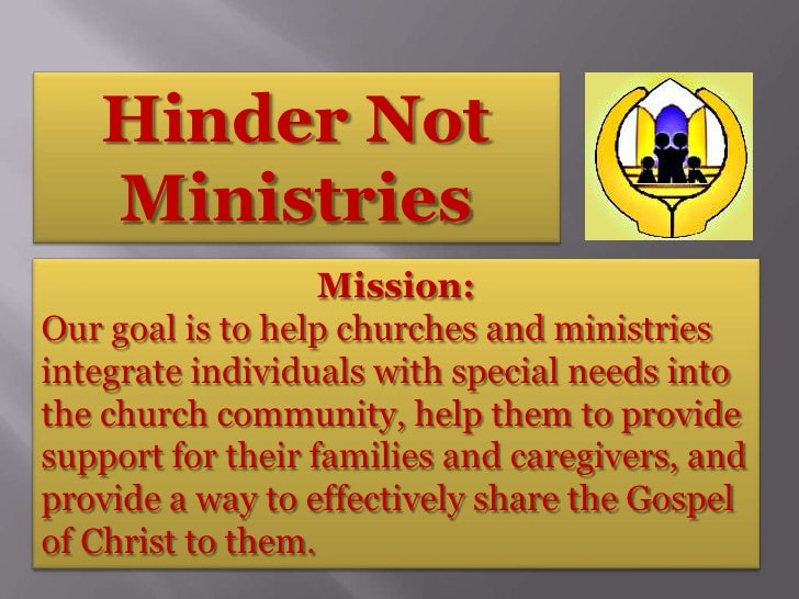 Hinder Not    Ministries                    Mission: Our goal is to help churches and ministries integrate individuals wit...