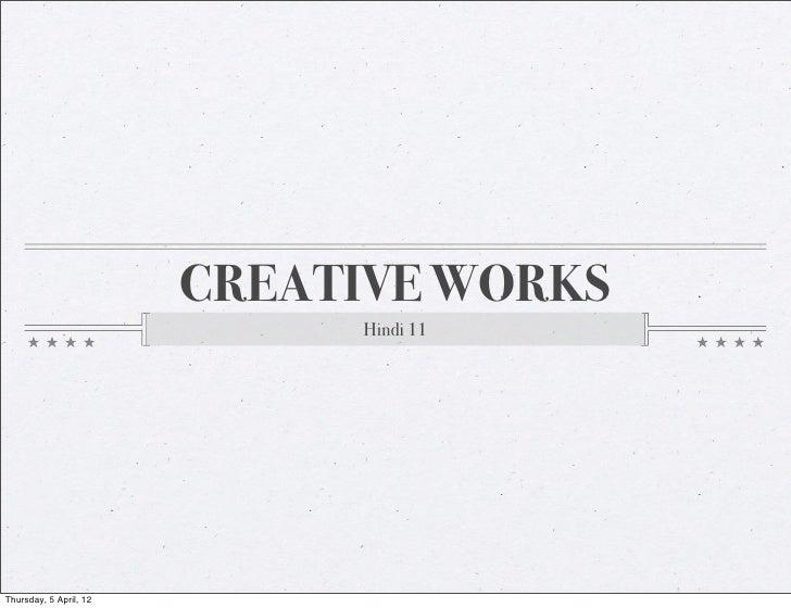 CREATIVE WORKS                             Hindi 11Thursday, 5 April, 12
