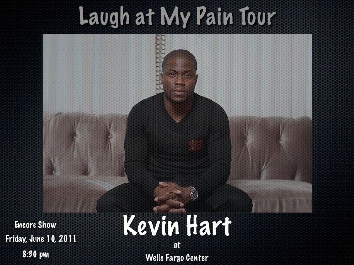 Laugh at My Pain Tour  Encore ShowFriday, June 10, 2011                            Kevin Hart                             ...