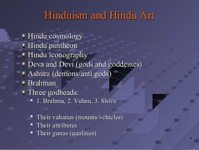 Hinduism and Hindu Art Hindu cosmology Hindu pantheon Hindu iconography Deva and Devi (gods and goddesses) Ashura (demons/...